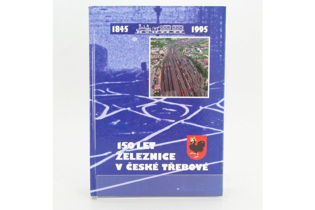 Kniha 150 let železnice v České Třebové Knihy
