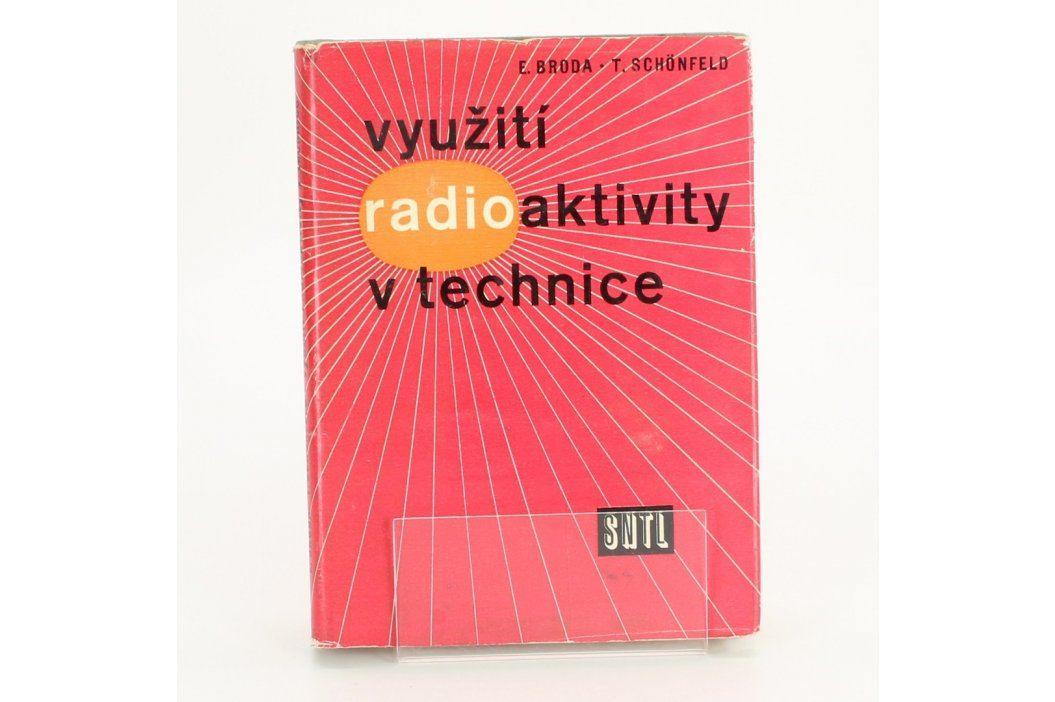 Využití radioaktivity E. Broda,T. Schönfeld Knihy