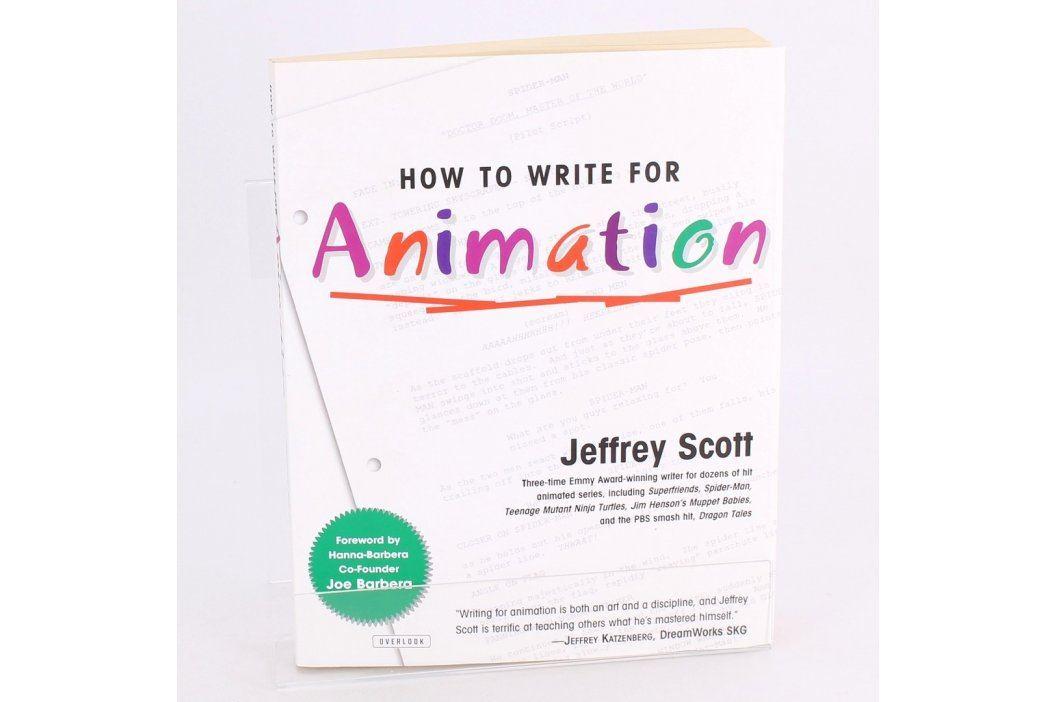 Jeffrey Scott: How to write for Animation  Knihy