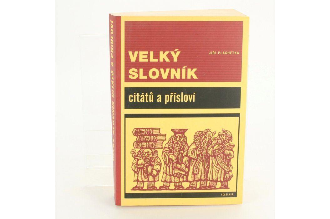 Slovník Slov. Citátů a přisloví Jiří Plachetka Knihy