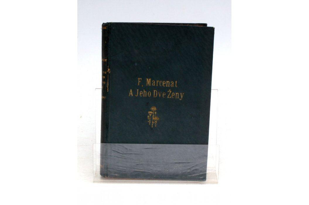 A. Maurois: Filip Marcenat a Jeho Dvě Ženy Knihy