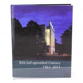Kniha Bílá loď uprostřed Ostravy 1961-2011
