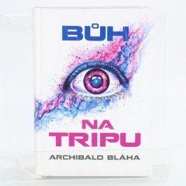 Kniha Bůh na tripu Archibald Bláha